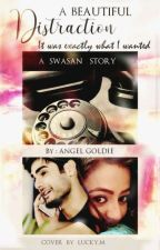 ✓ Beautiful Distraction  ( SwaSan FF ) ( Completed )  ✓ ] #TGA by AngelGoldieReal