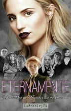 Eternamente [Fred Weasley] [ETQME#2] by LuWeasleyVS