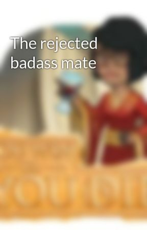 The rejected badass mate by haters3333