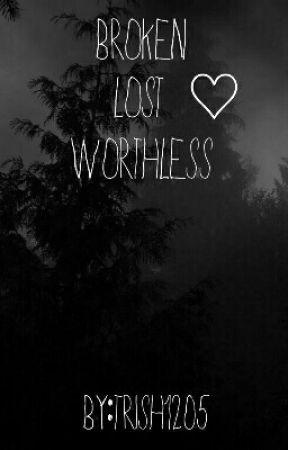 Broken, Lost, Worthless... by Trish1205