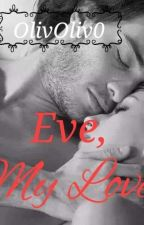 EVE, MY LOVE (LARODI SERIES #3) by OlivOliv0