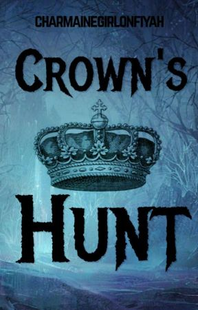 Crown's Hunt by CharmaineGirlOnFiyah