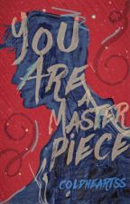 You're a Masterpiece (BOOK 1) by coldheartss
