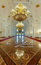 Be Still [President Series #1] by daasa97