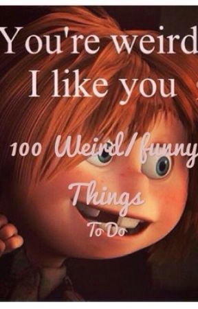 100 weird/funny things to do. by puking_pastels