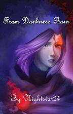 From Darkness Born by Nightstar24