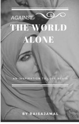 Against The World ALONE by RaisaJamal