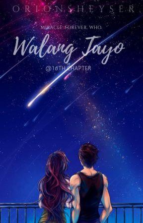 WALANG TAYO @ The 16 Chapter by StarlynChaser