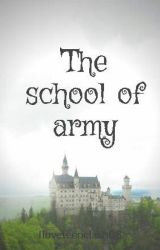 The school of army by Iloveteenclash08