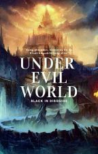 Under Evil World | Wattys 2018 by BlackInDisguise_
