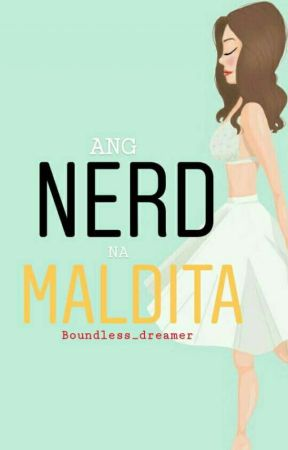 ANG NERD NA MALDITA [COMPLETED]  by Boundless_Dreamer