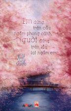 [ Cố Tây Tước ] EM ĐỨNG TRÊN CẦU NGẮM PHONG CẢNH by Meomeo18cutehihi