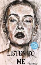 LISTEN TO ME by AWriterAtHeart01