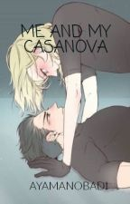 ME AND MY CASANOVA(On-going) by AYAMANOBADI