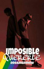 Imposible Quererte. [Actualizaciones lentas]  by Dreamsrmine