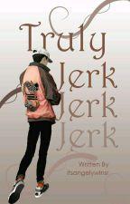 TRULY Jerk by itsangelywlnsr