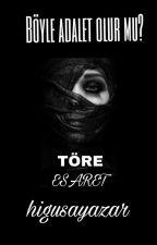 TÖRE(ESARET )  by higusayazar