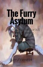The  furry asylum by furryfriend14