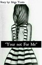 Your are not For Me by mega_yunita02
