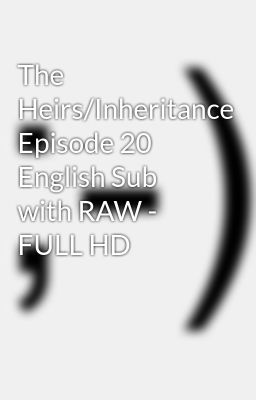 The Heirs/Inheritance Episode 20 English Sub with RAW - FULL HD