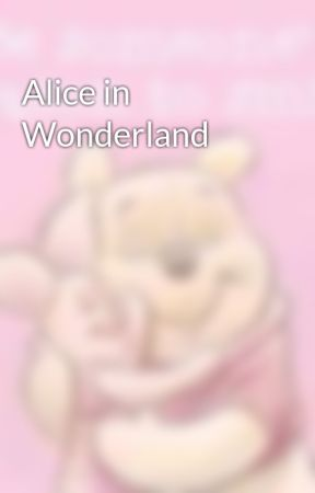Alice in Wonderland  by AniRen__21