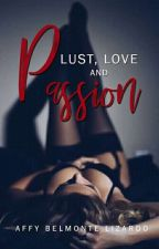 LUST, LOVE AND PASSION (COMPLETED) by EmpressAffy13