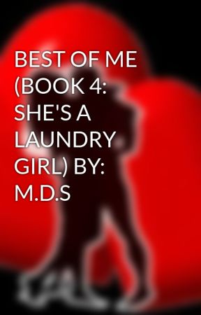 BEST OF ME (BOOK 4: SHE'S A LAUNDRY GIRL) BY: M.D.S by HeartRomances