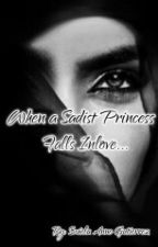 When a Sadist Princess Falls Inlove by SwielaAnneGutierrez
