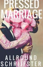 Pressed marriage. by AllRoundSchrijfster