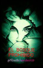 El Bosque Prohibido [ Pausada Temporalmente ] by RositaSanchez129