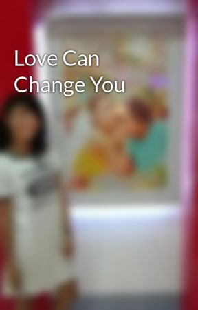 Love Can Change You  by Jazzyqt_15