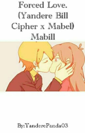 Forced Love  (Yandere Bill Cipher x Mabel) Mabill - P05A