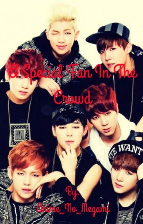 A Special Fan In The Crowd (BTS Fanfic) by Anime_No_Megami