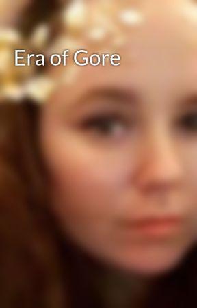 Era of Gore by KelliAnneMorton