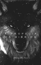 A profecia da Híbrida! [ Reescrevendo ] by Aleeh_Kawaii