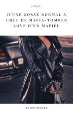 ••D'une Gosse normal à chef de mafia/tomber love d'un mafieu••© by -SomptueuseS-