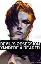 Devil's obsession|| yandere x reader by SongMiYeong