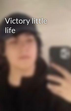 Victory little life by Mattfangurll