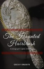 The Haunted Hairbrush by foreshadow234