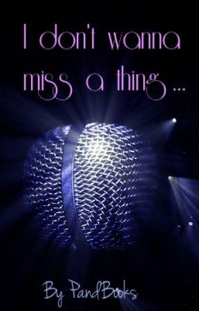 I don't wanna miss a thing ... by PandBooks