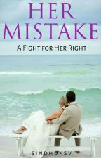 Her Mistake (COMPLETED)✔ by Shakti5555