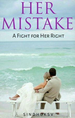 Her Mistake (ON GOING/REGULAR UPDATES) by Shakti5555