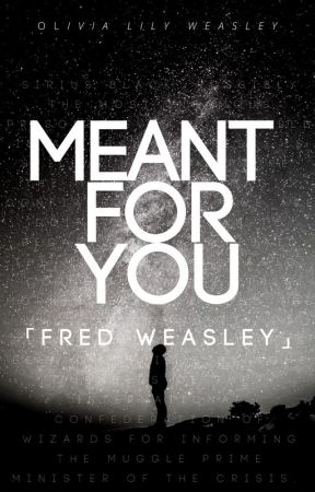 「MEANT FOR YOU // FRED WEASLEY」 by OliviaLilyWeasley