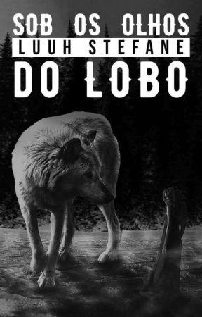 Sob os olhos do lobo by LuuhStefane