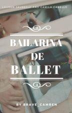 Bailarina de ballet[Camren] by brave_camren