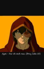 Kyoti - Nur ich stech raus... (Prinz Zuko FF) by emilymeerwell