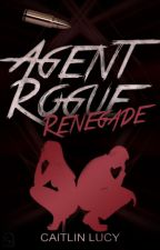 Agent Rogue: Renegade by Caitlin_Lucy