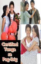 CERTIFIED: Tanga sa Pag-ibig by fragileheart417