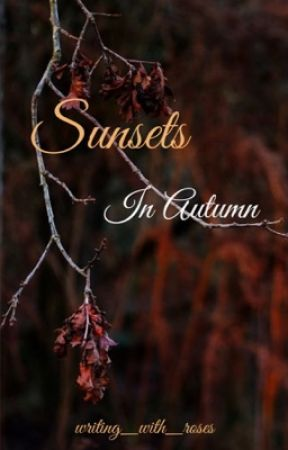 Sunsets In Autumn by writing_with_roses