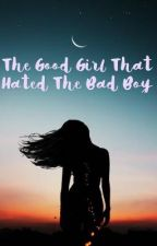 The Good Girl that hated the Bad Boy by aleena_gomes